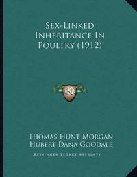 Sex-Linked Inheritance in Poultry (1912) by Thomas Hunt Morgan