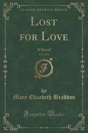 Lost for Love, Vol. 3 of 3 by Mary , Elizabeth Braddon