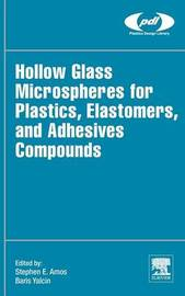 Hollow Glass Microspheres for Plastics, Elastomers, and Adhesives Compounds by Steve E. Amos