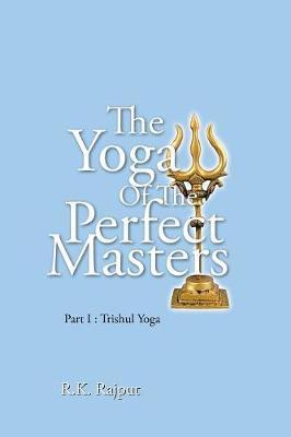 The Yoga of the Perfect Masters by R.K. Rajput image