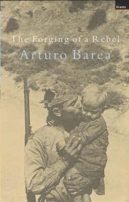 Forging of a Rebel by Arturo Barea