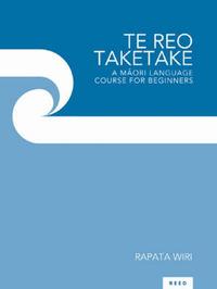 Te Reo Taketake: A Maori Language Course for Beginners by Rapata Wiri image