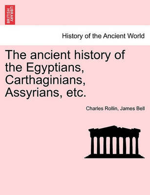 The Ancient History of the Egyptians, Carthaginians, Assyrians, Etc. by Charles Rollin image