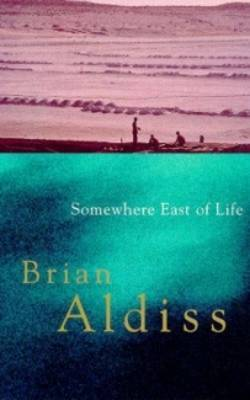 Somewhere East Of Life by Brian W. Aldiss