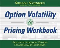 OPTION VOLATILITY and PRICING WORKBOOK by Sheldon Natenberg