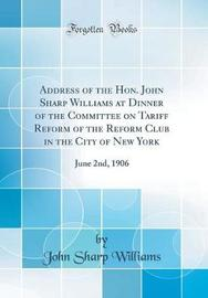 Address of the Hon. John Sharp Williams at Dinner of the Committee on Tariff Reform of the Reform Club in the City of New York by John Sharp Williams image