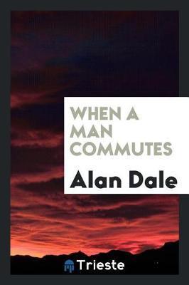 When a Man Commutes by Alan Dale