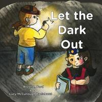 Let the Dark Out by Brent A Ford