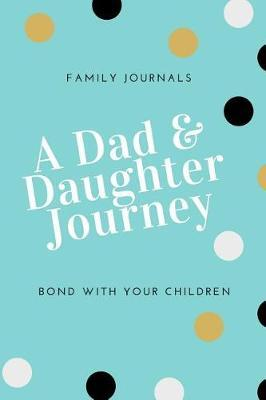 A Dad & Daughter Journey Bond With Your Children; Family Journals by Family Parenting Journals & Notebooks