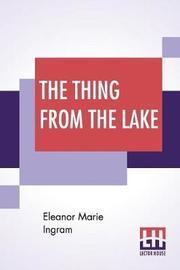 The Thing From The Lake by Eleanor Marie Ingram