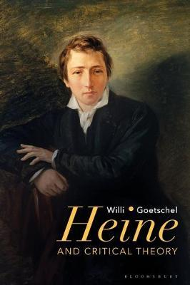 Heine and Critical Theory by Willi Goetschel