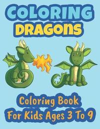 Coloring Dragons Coloring Book For Kids Ages 3 To 9 by Coloring Books for Kids Press