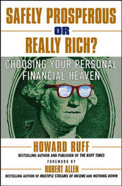 Safely Prosperous or Really Rich: Choosing Your Personal Financial Heaven by Howard Ruff image