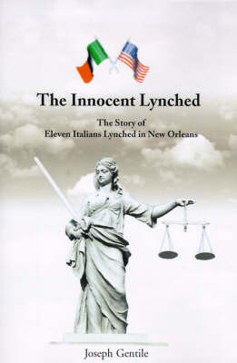 The Innocent Lynched: The Story of Eleven Italians Lynched in New Orleans by Joseph Gentile image
