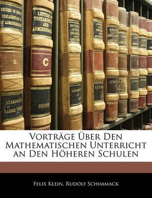 Vortrge Ber Den Mathematischen Unterricht an Den Hheren Schulen by Flix Klein image