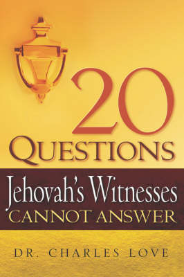 20 Questions Jehovah's Witnesses Cannot Answer by Charles Love