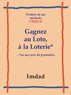"""Gagnez Au Loto, a La Loter...: Ou Aux Jeux De Pronostics by """"Imdad"""""""