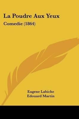 La Poudre Aux Yeux: Comedie (1864) by Eugene Labiche
