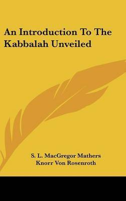 An Introduction to the Kabbalah Unveiled by S.L. MacGregor Mathers