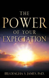 The Power of Your Expectation by Iruofagha, S James image
