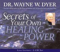 Secrets of Your Own Healing Power by Wayne W Dyer