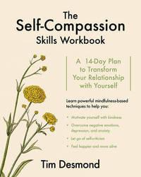 The Self-Compassion Skills Workbook by Tim Desmond