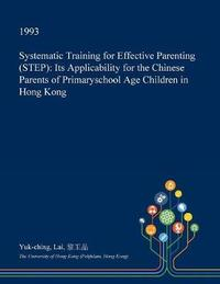 Systematic Training for Effective Parenting (Step) by Yuk-Ching Lai image