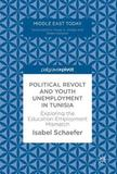 Political Revolt and Youth Unemployment in Tunisia by Isabel Schaefer