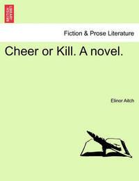 Cheer or Kill. a Novel. by Elinor Aitch