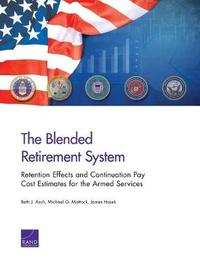 The Blended Retirement System by Beth J Asch