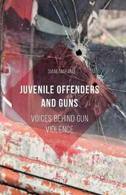 Juvenile Offenders and Guns by Diane Marano