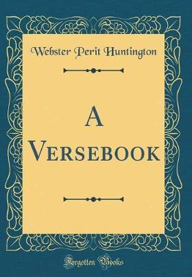 A Versebook (Classic Reprint) by Webster Perit Huntington image