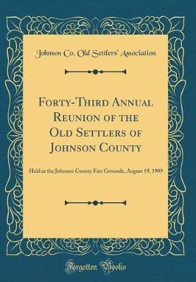 Forty-Third Annual Reunion of the Old Settlers of Johnson County by Johnson Co Old Settlers Association image