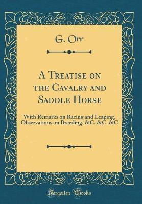 A Treatise on the Cavalry and Saddle Horse by G Orr image