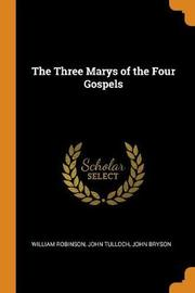 The Three Marys of the Four Gospels by William Robinson