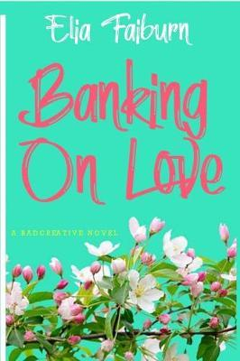 Banking On Love by Elia Faiburn