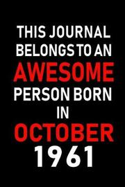 This Journal belongs to an Awesome Person Born in October 1961 by Real Joy Publications