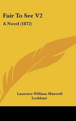 Fair to See V2: A Novel (1872) by Laurence William Maxwell Lockhart image