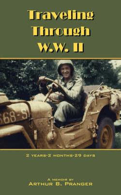 Traveling Through W.W. II by Arthur B. Pranger