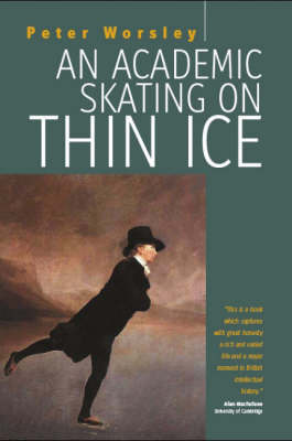 An Academic Skating on Thin Ice by Peter Worsley