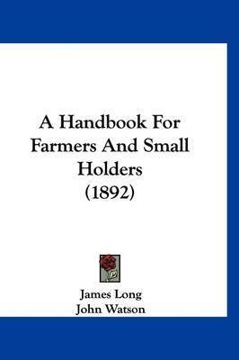 A Handbook for Farmers and Small Holders (1892) by James Long