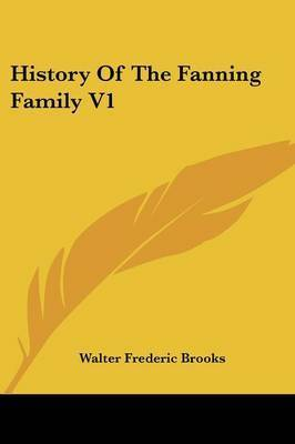 History of the Fanning Family V1 by Walter Frederic Brooks