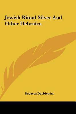 Jewish Ritual Silver and Other Hebraica by Rebecca Davidowitz