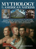Mythology of the American Nations: An Illustrated Encyclopedia of the Gods, Heroes, Spirits, Sacred Places, Rituals and Ancient Beliefs of the North American Indian, Inuit, Aztec, Inca and Maya Nations by David M Jones
