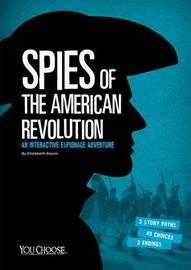 Spies of the American Revolution: An Interactive Espionage Adventure by Elizabeth Raum