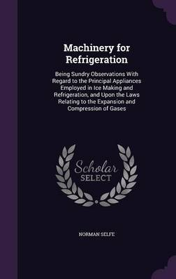 Machinery for Refrigeration by Norman Selfe