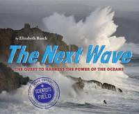 Next Wave: The Quest to Harness the Power of the Oceans by Elizabeth Rusch