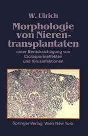 Morphologie Von Nierentransplantaten: Unter Berucksichtigung Von Ciclosporineffekten Und Virusinfektionen by Walter Ulrich