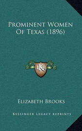 Prominent Women of Texas (1896) by Elizabeth Brooks