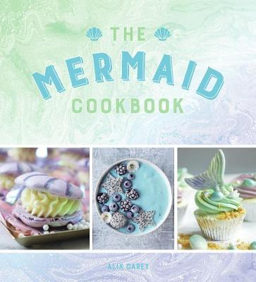 The Mermaid Cookbook by Alix Carey